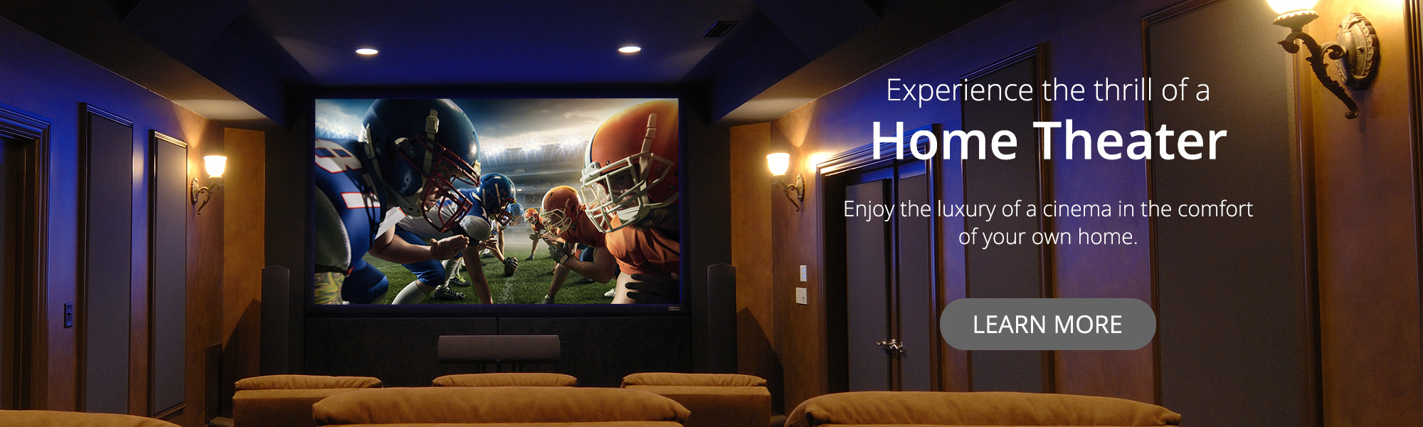 Experience the thrill of a Home Theater