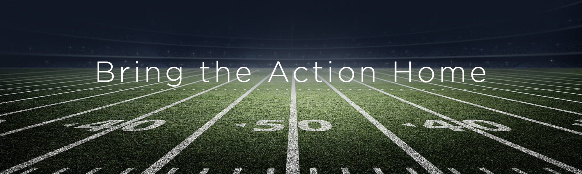 Bring the Action Home