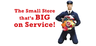 The Small Store that's BIG on Service!