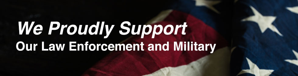 We Proudly Support Our Law Enforcement and Military