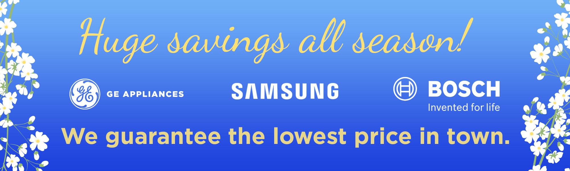 Huge spring savings - GE, Samsung and Bosch