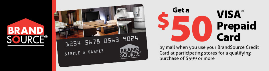 BrandSource $50 pre-paid visa - by mail when you use your BrandSource Credit Card at participating stores for a qualifying purchase of $599 or more